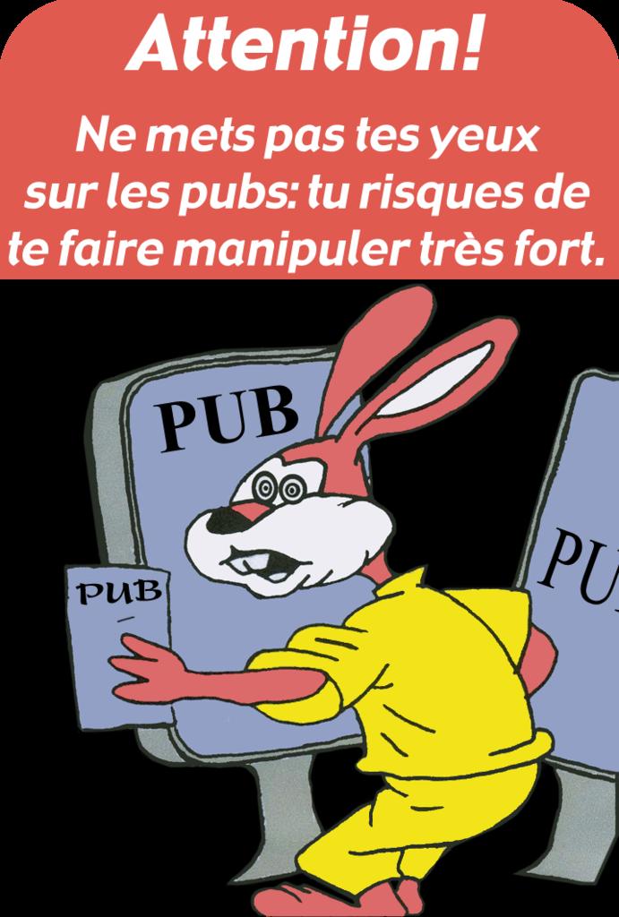 Lapin RATP qui est entouré de pub avec des yeux hypnotisés. Le texte indique: «Ne met pas tes yeux sur les pubs, tu risques de te faire manipuler très fort».